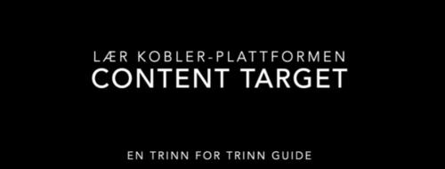 """Hvit tekst på sort bakgrunn """"Lær deg Kobler-plattformen. Content Target - en trinn for trinn guide"""""""